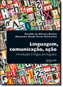 LINGUAGEM, COMUNICACAO, ACAO - INTRODUCAO A LINGUA PORTUGUESA