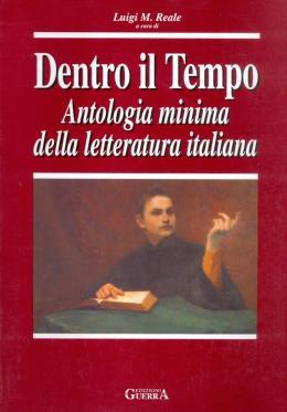 DENTRO IL TEMPO - ANTOLOGIA MINIMA DELLA LETTERATURA ITALIANA