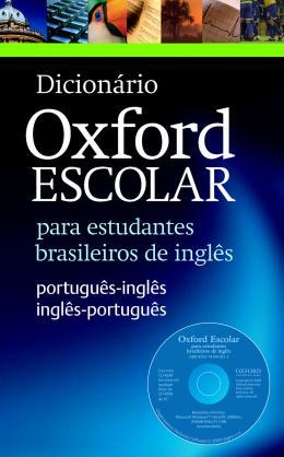 DICIONARIO OXFORD ESCOLAR - PORTUGUES / INGLES - INGLES / PORTUGUES WITH CD-ROM - NOVA ORTOGRAFIA
