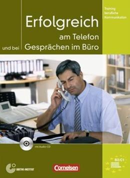 ERFOLGREICH AM TELEFON UND BEI GESPRACHEN IM BURO: KURSBUCH+CD TRAINING BERUFLICHE KOMMUNIKATION