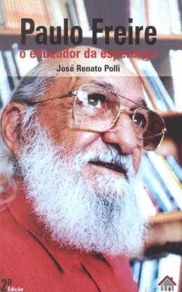 PAULO FREIRE - O EDUCADOR DA ESPERANCA- 2ª ED