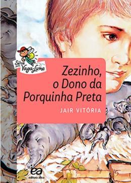 ZEZINHO, O DONO DA PORQUINHA PRETA - 15ª ED