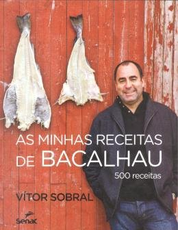 MINHAS RECEITAS DE BACALHAU, AS - 500 RECEITAS