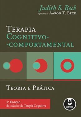 TERAPIA COGNITIVO-COMPORTAMENTAL - TEORIA E PRATICA - 2ª ED