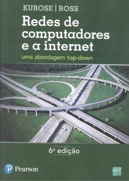 REDES DE COMPUTADORES E A INTERNET - 6ª ED