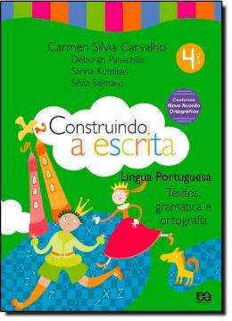 CONSTRUINDO A ESCRITA - TEXTOS, GRAMATICA E ORTOGRAFIA - 4º ANO