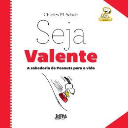 SEJA VALENTE - A SABEDORIA DE PEANUTS PARA A VIDA