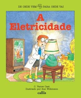 ELETRICIDADE, A - COLECAO DE ONDE VEM PARA ONDE VAI - 2ª ED