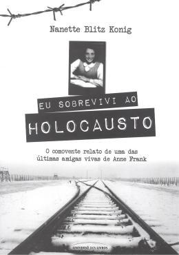 EU SOBREVIVI AO HOLOCAUSTO - O COMOVENTE RELATO DE UMA DAS ULTIMAS AMIGAS V