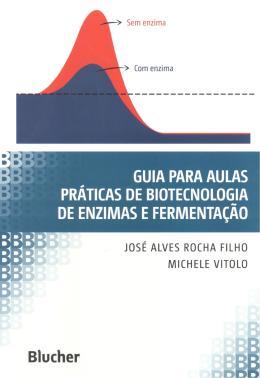 GUIA PARA AULAS PRATICAS DE BIOTECNOLOGIA DE ENZIMAS E FERMENTACAO