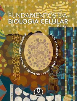 FUNDAMENTOS DA BIOLOGIA CELULAR - 4ª ED