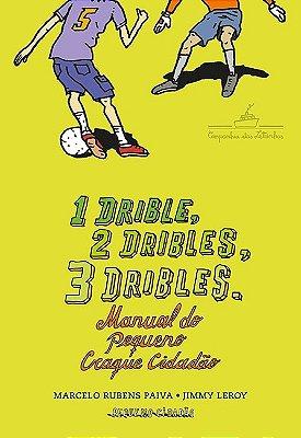 1 DRIBLE, 2 DRIBLES, 3 DRIBLES - MANUAL DO PEQUENO CRAQUE CIDADAO