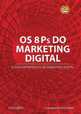8 PS DO MARKETING DIGITAL, OS - O SEU GUIA ESTRATEGICO DE MARKETING DIGITAL