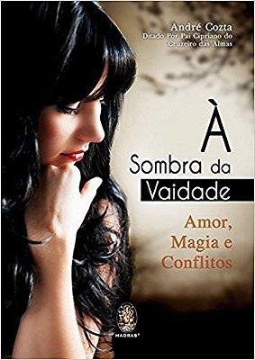 A SOMBRA DA VAIDADE  - AMOR , MAGIA E CONFLITOS