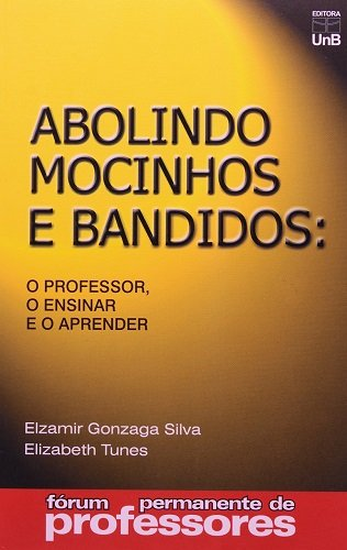 ABOLINDO MOCINHOS E BANDIDOS: O PROFESSOR, O ENSINAR E O APRENDER - COL.FOR