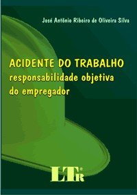 ACIDENTE DO TRABALHO - RESPONSABILIDADE OBJETIVA DO EMPREGADOR