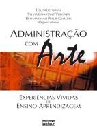 ADMINISTRACAO COM ARTE - EXPERIENCIAS VIVIDAS DE ENSINO-APRENDIZAGEM
