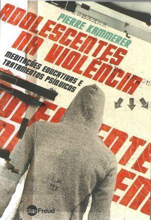 ADOLESCENTES NA VIOLENCIA: MEDITACOES EDUCATIVAS E TRATAMENTOS PSIQUICOS