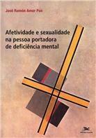 AFETIVIDADE E SEXUALIDADE NA PESSOA COM DEFICIENCIA MENTAL