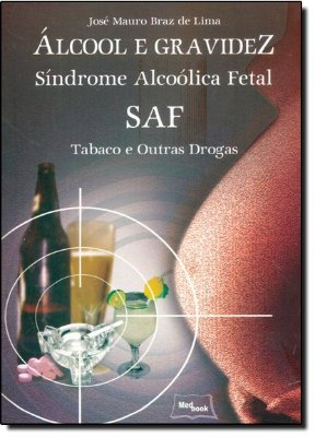 ALCOOL E GRAVIDEZ - SIDROME ALCOOLICA FETAL - SAF