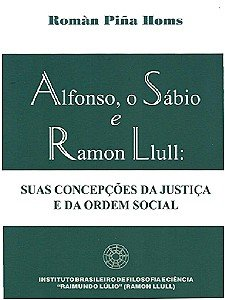 ALFONSO, O SABIO E RAMON LLULL - SUAS CONCEPCOES DA JUSTICA E DA ORDEM SOCI