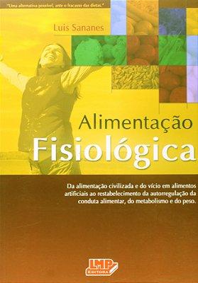 ALIMENTACAO FISIOLOGICA - DA ALIMENTACAO CIVILIZADA E DO VICIO EM ALIMENTOS