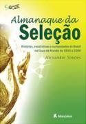 ALMANAQUE DA SELECAO - DAS COPAS DE 1930 A 2006