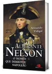 ALMIRANTE NELSON - O HOMEM QUE DERROTOU NAPOLEAO