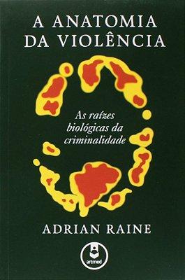 ANATOMIA DA VIOLENCIA, A - AS RAIZES BIOLOGICAS DA CRIMINALIDADE