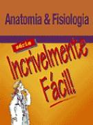 ANATOMIA E FISIOLOGIA - SERIE INCRIVELMENTE FACIL