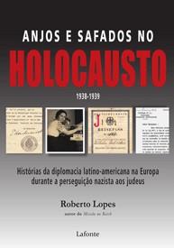 ANJOS E SAFADOS NO HOLOCAUSTO - HISTORIAS DA DIPLOMACIA LATINO-AMERICANA NA