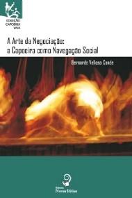 ARTE DA NEGOCIACAO, A - A CAPOEIRA COMO NAVEGACAO SOCIAL