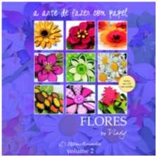 ARTE DE FAZER COM PAPEL, A - FLORES - VOL.2