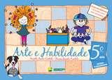 ARTE E HABILIDADE - 5 ANO - COL.ARTE E HABILIDADE