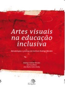 ARTES VISUAIS NA EDUCACAO INCLUSIVA - METODOLOGIAS E PRATICAS DO INSTITUTO