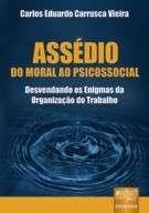 ASSEDIO: DO MORAL AO PSICOSSOCIAL - DESVENDANDO OS ENIGMAS DA ORGANIZACAO D