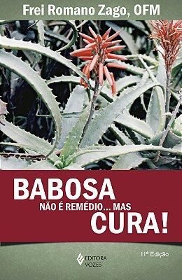 BABOSA NAO E REMEDIO... MAS CURA!