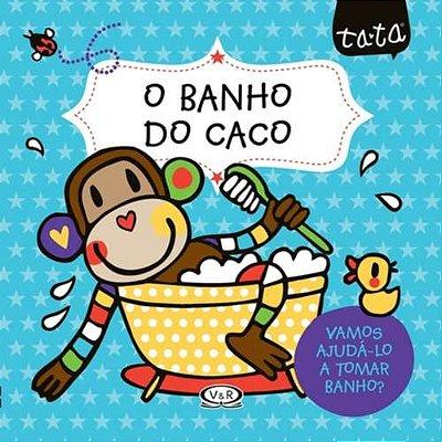 BANHO DO CACO, O - VAMOS AJUDA-LO A TOMAR BANHO?