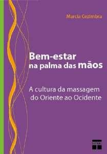BEM-ESTAR NA PALMA DAS MAOS - A CULTURA DA MASSAGEM DO ORIENTE AO OCIDENTE
