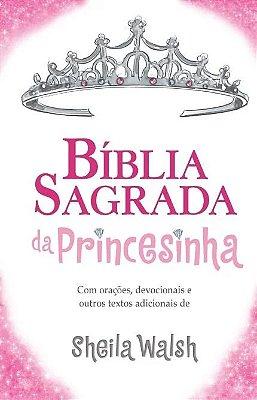 BIBLIA SAGRADA DA PRINCESINHA - COM ORACOES, DEVOCIONAIS E OUTROS TEXTOS AD