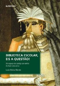 BIBLIOTECA ESCOLAR, EIS A QUESTAO! - DO ESPACO DO CASTIGO AO CENTRO DO FAZE