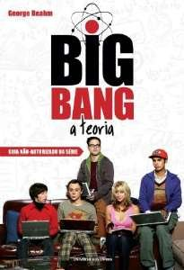 BIG BANG - A TEORIA  - GUIA NAO-AUTORIZADO DA SERIE
