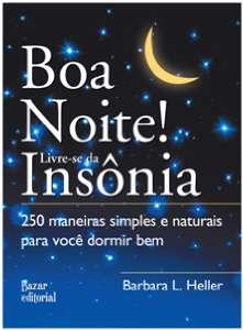 BOA NOITE! LIVRE-SE DA INSONIA - 250 MANEIRAS SIMPLES E NATURAIS PARA VOCE