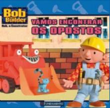 BOB, O CONSTRUTOR - VAMOS ENCONTRAR OS OPOSTOS