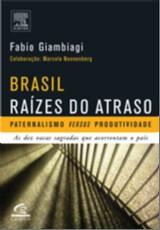 BRASIL: RAIZES DO ATRASO - PATERNALISMO VS. PRODUTIVIDADE