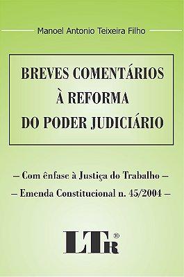 BREVES COMENTARIOS A REFORMA DO PODER JUDICIARIO - COM ENFASE A JUSTICA DO