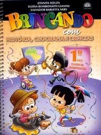 BRINCANDO COM HISTORIA, GEOGRAFIA E CIENCIAS - 1 ANO