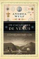 CACADORES DE VENUS, OS - A CORRIDA PARA MEDIR O CEU