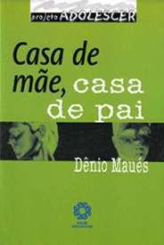 CASA DE MAE, CASA DE PAI - COL. PROJETO ADOLESCER
