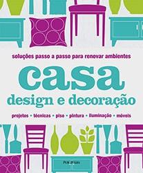 CASA: DESIGN E DECORACAO - SERIE VIDA PRATICA